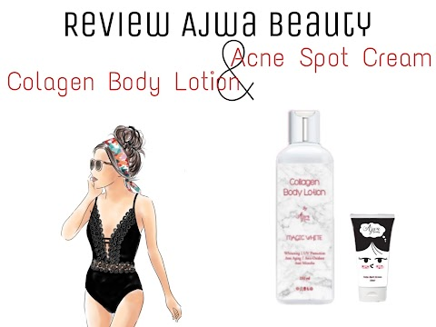 Review Ajwa Beauty Collagen Body Lotion & Ajwa Beauty Acne Spot Cream