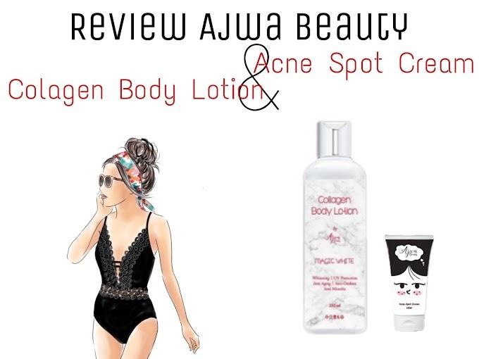 Review Ajwa Beauty Collagen Body Lotion & Ajwa Beauty Acne Spot Cream