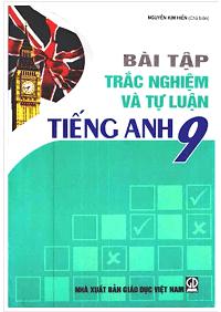 Bài Tập Trắc Nghiệm và Tự Luận Tiếng Anh 9 - Nguyễn Kim Hiền