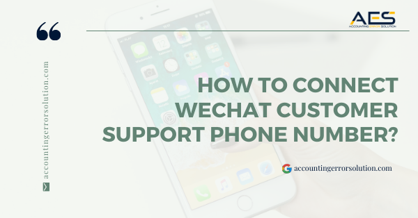 How to Connect WeChat customer support phone number?