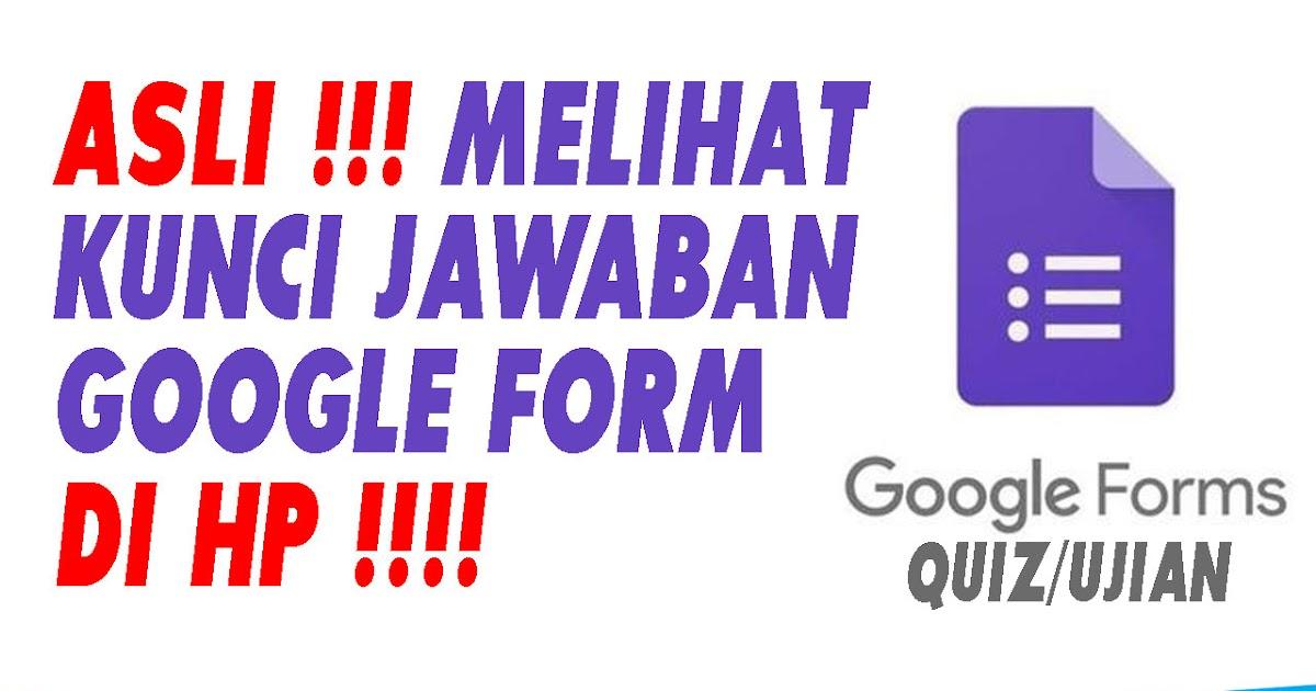 Cara Lihat Kunci Jawaban Google Form Di Hp Android 2021 Terbaru Terviral