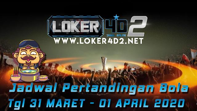 JADWAL PERTANDINGAN BOLA 31 MARET – 01 APRIL 2020
