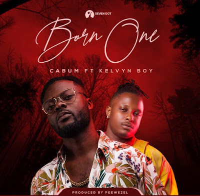 Cabum Ft Kelvyn Boy - Born One (Prod. By Peewezel - Audio MP3)