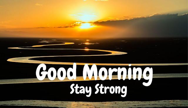 Good Morning Stay Strong Sunrise image Good Morning sun image