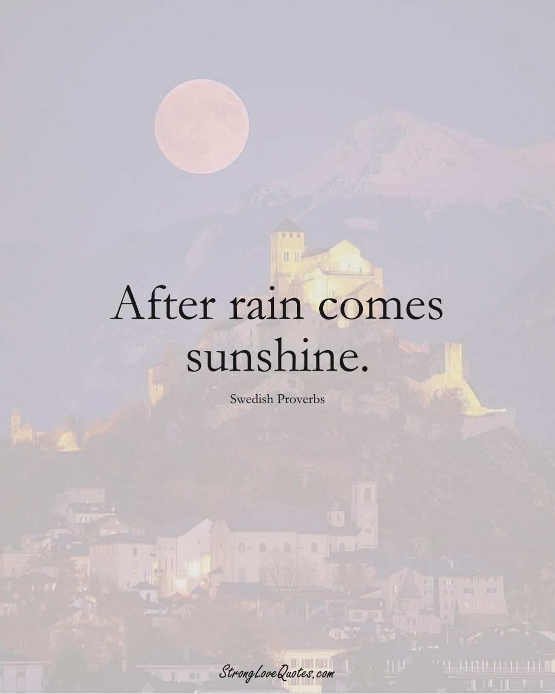 After rain comes sunshine. (Swedish Sayings);  #EuropeanSayings