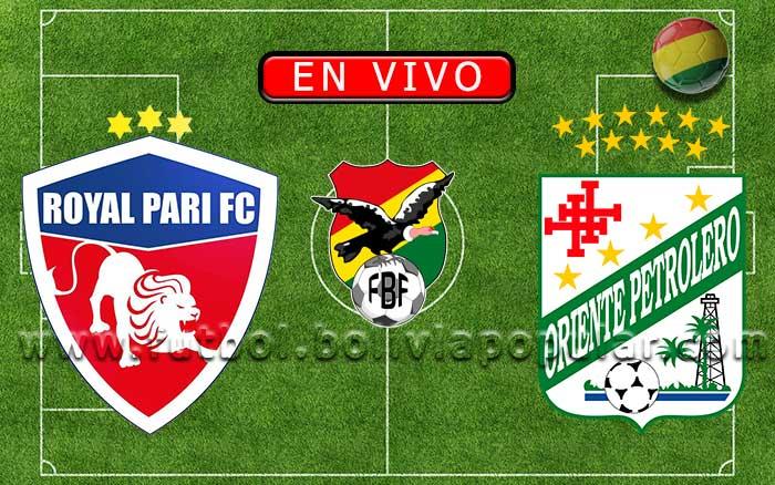 【En Vivo】Royal Pari vs. Oriente Petrolero - Torneo Apertura 2020