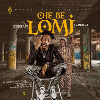 MUSIC: Qdex Ft. Gondigo - Che Be Lomi