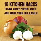 Fifteen Kitchen Hacks To Save Money, Prevent Food Waste & Make Your Life Easier