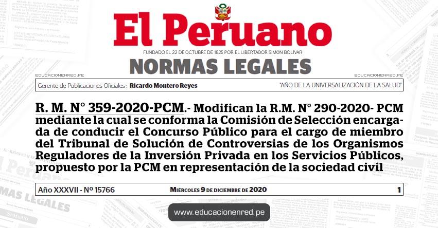 R. M. N° 359-2020-PCM.- Modifican la R.M. N° 290-2020- PCM mediante la cual se conforma la Comisión de Selección encargada de conducir el Concurso Público para el cargo de miembro del Tribunal de Solución de Controversias de los Organismos Reguladores de la Inversión Privada en los Servicios Públicos, propuesto por la PCM en representación de la sociedad civil