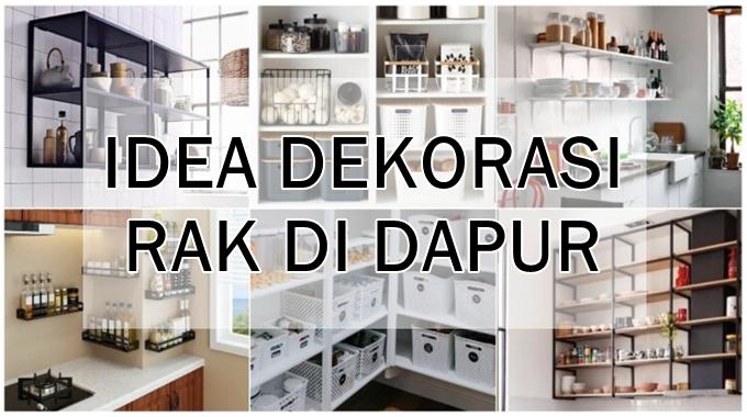 Idea Dekorasi Rak Di Dapur Yang Kemas Ringkas 30 Gambar Dunia Sebenar Shida