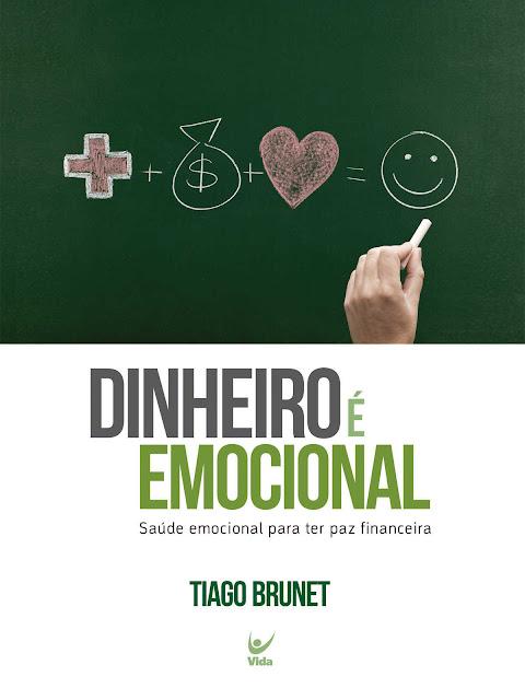 Dinheiro é Emocional Saúde emocional para ter paz financeira - Tiago Brunet