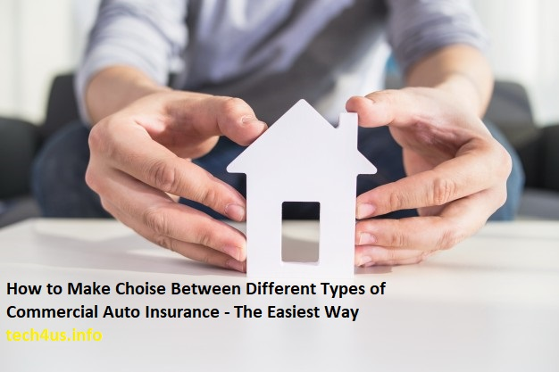 How to Make Choise Between Different Types of Commercial Auto Insurance - The Easiest Way
