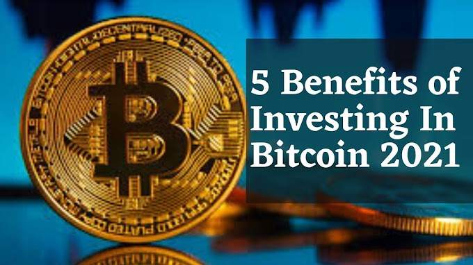 Investing In Bitcoin 2021 | 5 Benefits of Investing In Bitcoin |