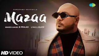 Checkout New song Mazaa lyrics penned by Jaani & sung by B Praak