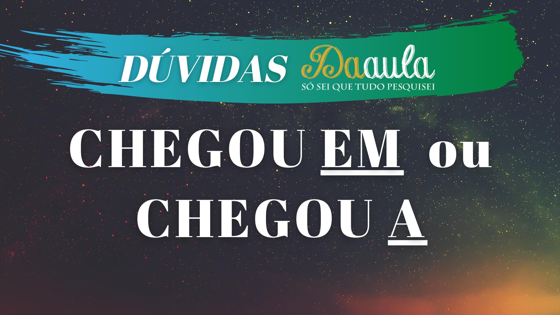 """Chegou """"em"""" São Paulo ou Chegou """"a"""" São Paulo"""