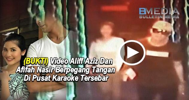 (VIDEO) Inilah Video Aliff Aziz Dan Afifah Nasir Berpegang Tangan Di Pusat Karaoke Tersebar