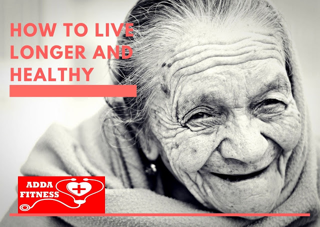How to Live Longer and Healthy?