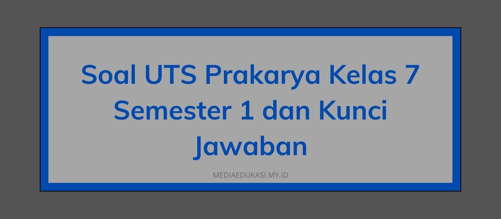 Soal UTS Prakarya Kelas 7 Semester 1 dan Kunci Jawaban