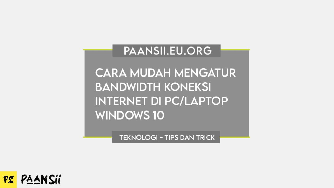 Cara mudah mengatur bandwidth koneksi internet di pc/laptop Windows 10