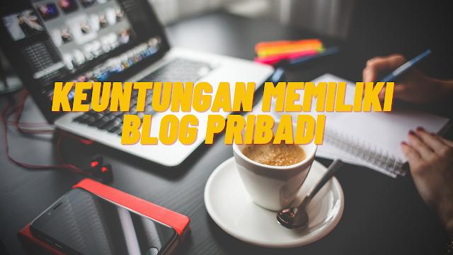 Keuntungan Memiliki Blog Pribadi