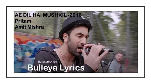 Bulleya Lyrics - PRITAM - AE DIL HAI MUSHKIL Ft Ranbir Kapoor