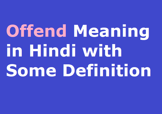 Offend Meaning in Hindi with Some Definition