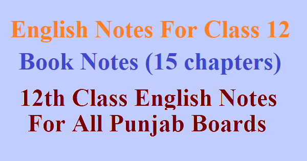 12th Class English Notes For All Punjab Boards | All 15 Chapters Covered
