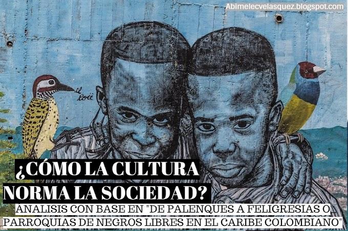 """NEGROS, INDÍGENAS, MESTIZOS Y BLANCOS: ¿CÓMO LA CULTURA NORMA LA SOCIEDAD? ÁNALISIS CON BASE EN """"DE PALENQUES A FELIGRESIAS O PARROQUIAS DE NEGROS LIBRES EN EL CARIBE COLOMBIANO"""""""