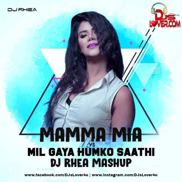 Mamma Mia x Mil Gaya Humko Sathi Mashup DJ Rhea