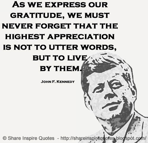 John F Kennedy Gratitude Quote: As We Express Our Gratitude, We Must Never Forget That The