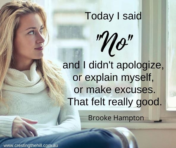 Today I said No - and I didn't apologize,  or explain myself,  or make excuses. That felt really good. Brooke Hampton quote