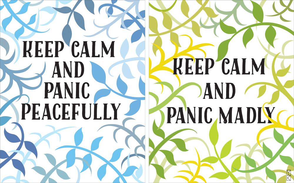 keep calm & panic peacefully / keep calm & panic madly