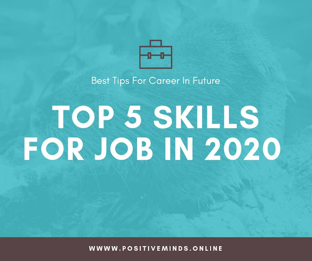 Top 5 Skills For Job in 2020, best tips for career in future
