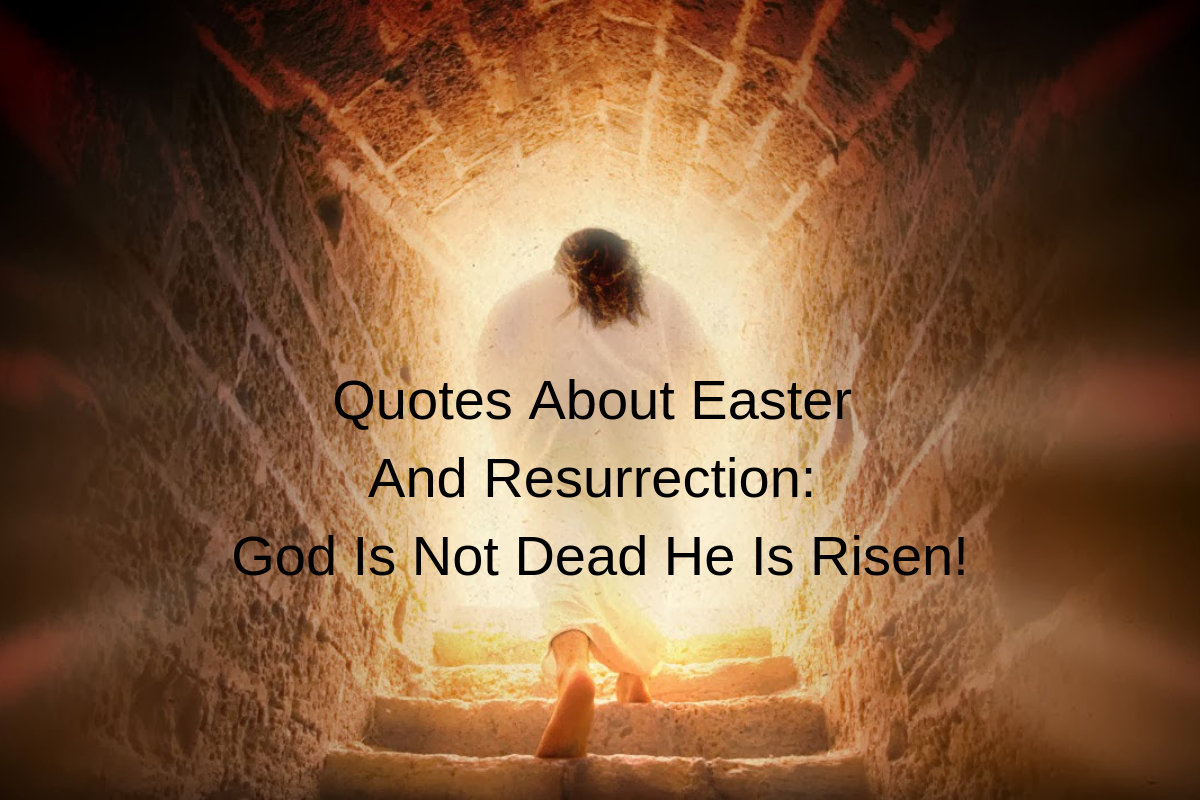 Quotes About Easter And Resurrection: God Is Not Dead He Is ...