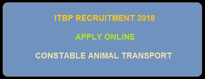 ITBP: Check 85 Posts (Constable-Animal Transport) Recruitment 2018 Notification Detail@itbp.nic.in