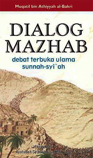 Dialog Mazhab debat terbuka Ulama Sunnah-Syiah Penulis Muqatil bin Athiyyah al-Bakri