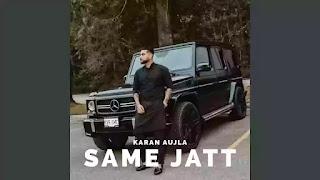 Checkout New Punjabi song Same Jatt Lyrics penned and sung by Karan Aujla