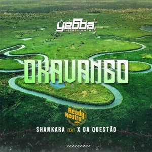 Ready Neutro – Okavango (Feat Shankara & X Da Questão)