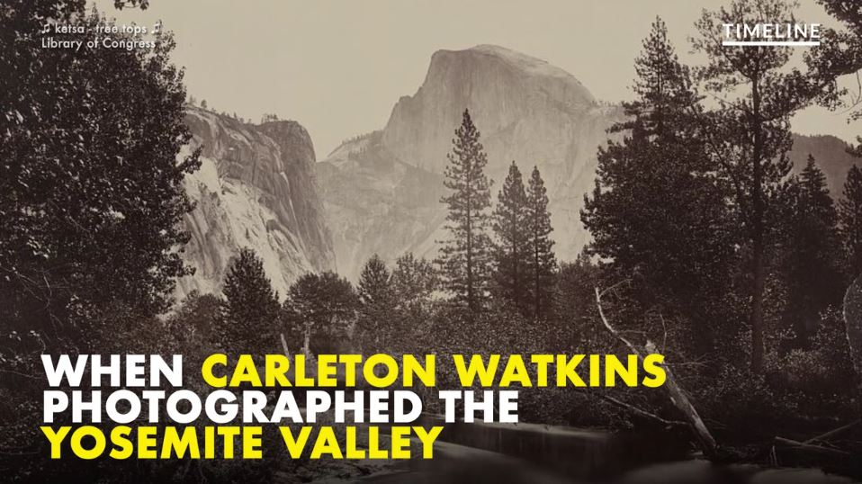Before Ansel Adams, Carleton Watkins captured the majesty of Yosemite
