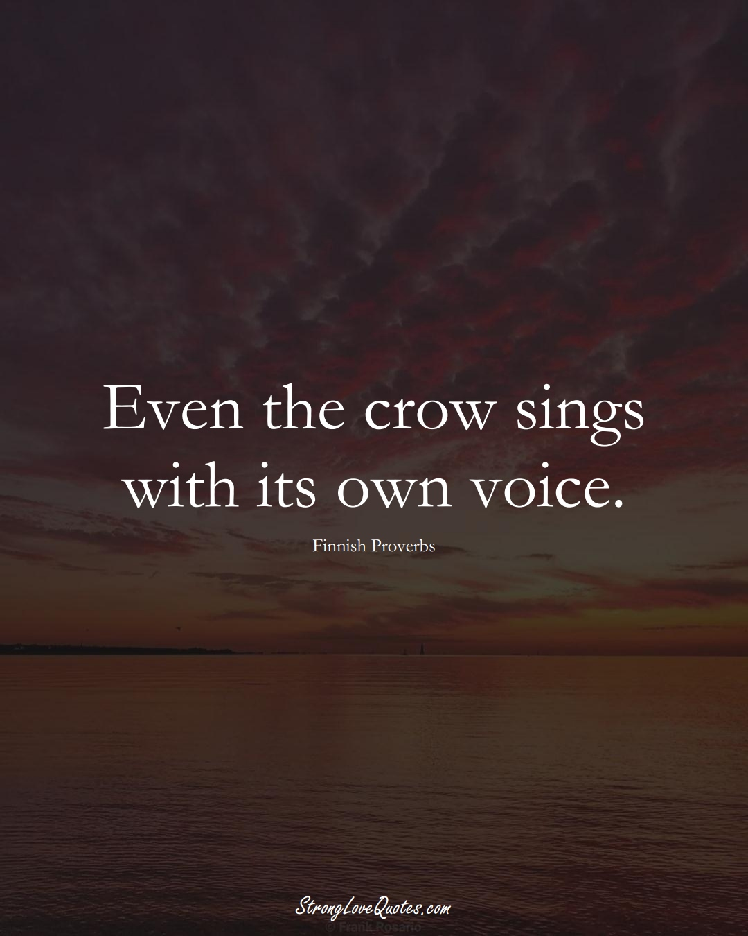 Even the crow sings with its own voice. (Finnish Sayings);  #EuropeanSayings