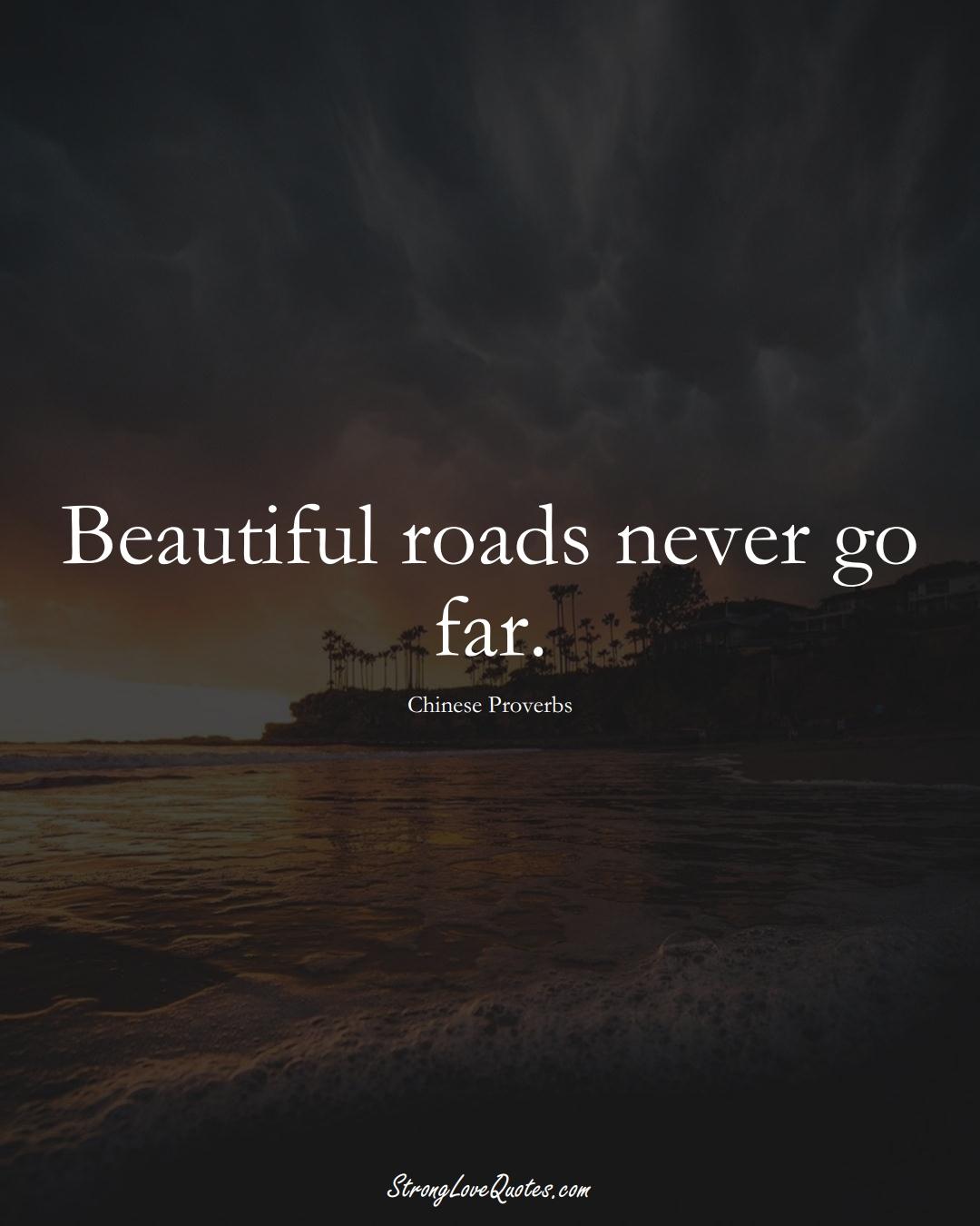 Beautiful roads never go far. (Chinese Sayings);  #AsianSayings