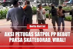 Aksi Petugas Satpol PP Rebut Paksa Skateboard, Viral!