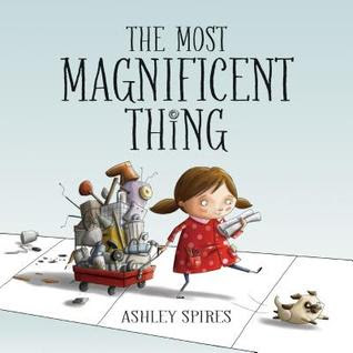 Bea's Book Nook, Review, The Most Magnificent Thing, Ashley Spires