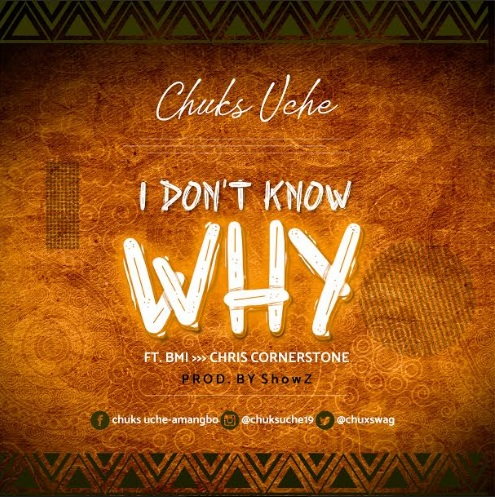 Chuks Uche - I Don't Know Why Lyrics & Audio