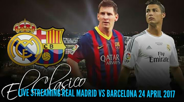 Live Streaming Real Madrid vs Barcelona 24 April 2017