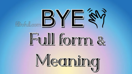 What is the Full form and meaning of BYE || What does BYE stands for? || BYE filltoful.com