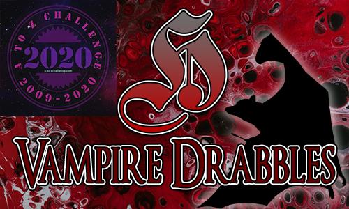 Tasha's Thinkings - Vampire Drabbles - AtoZChallenge 2020 - H