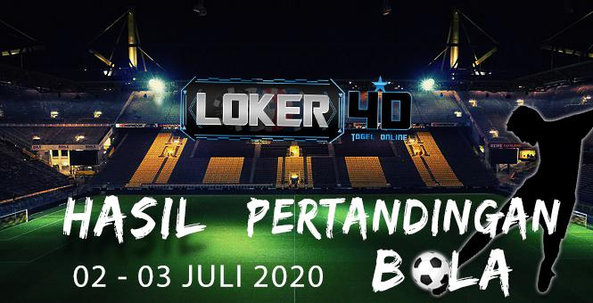 HASIL PERTANDINGAN BOLA 02 JULI – 03 JULI 2020
