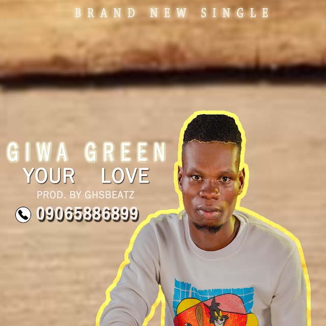 Giwa Green - Your Love prod. By ghsbeatz