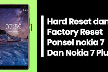 Hard Reset dan Factory Reset Nokia 7 dan Nokia 7 Plus Terbaru